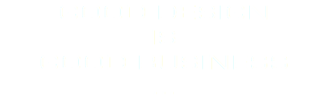 GOOD DESIGN IS GOOD BUSINESS ...